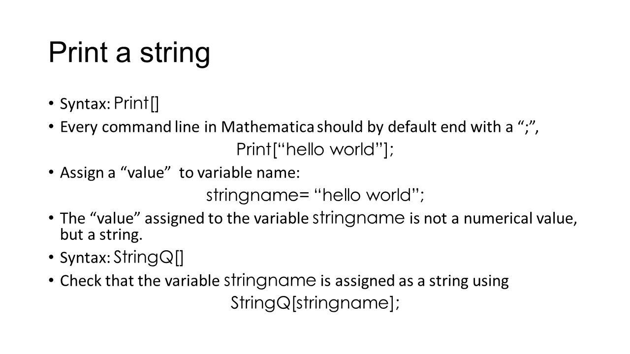 Print a string Syntax: Print[]